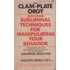 The Clam-Plate Orgy and Other Subliminal Techniques for Manipulating Your Behavior