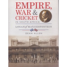 Empire, War & Cricket in South Africa: Logan of Matjiesfontein
